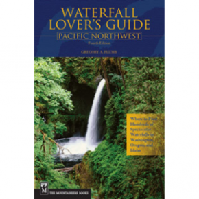 Waterfall Lover's Guide To The Pacific Northwest 4th Ed.